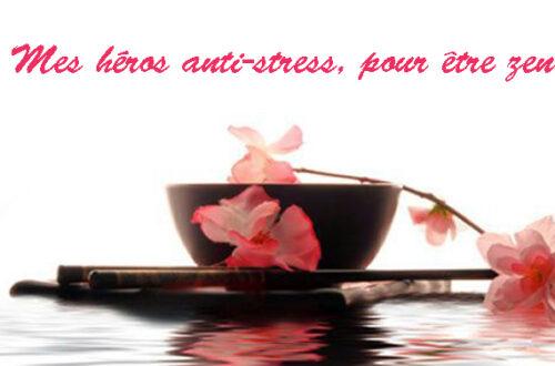 Mes héros anti-stress